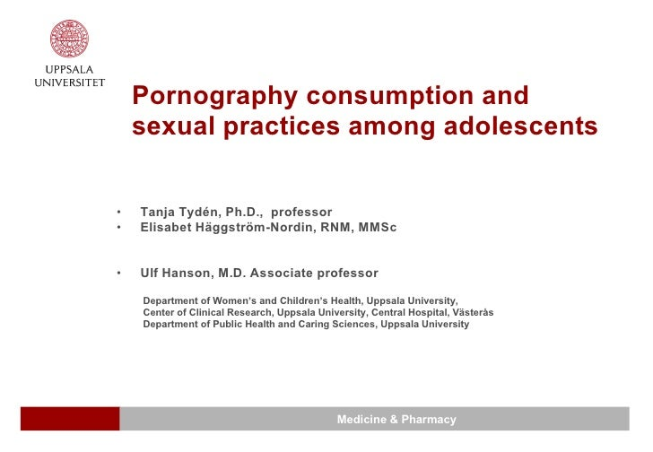 Pornography consumption and sexual practices among adolescents  <ul><li>Tanja Tydén, Ph.D.,  professor </li></ul><ul><li>E...
