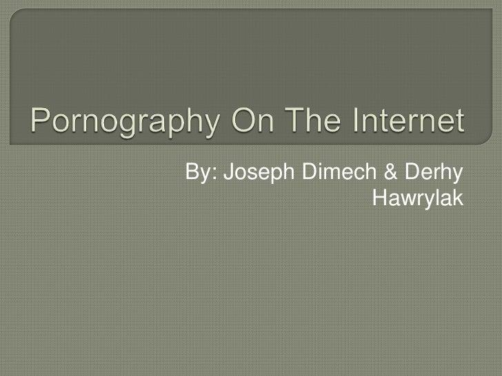 Pornography On The Internet<br />By: Joseph Dimech & DerhyHawrylak<br />
