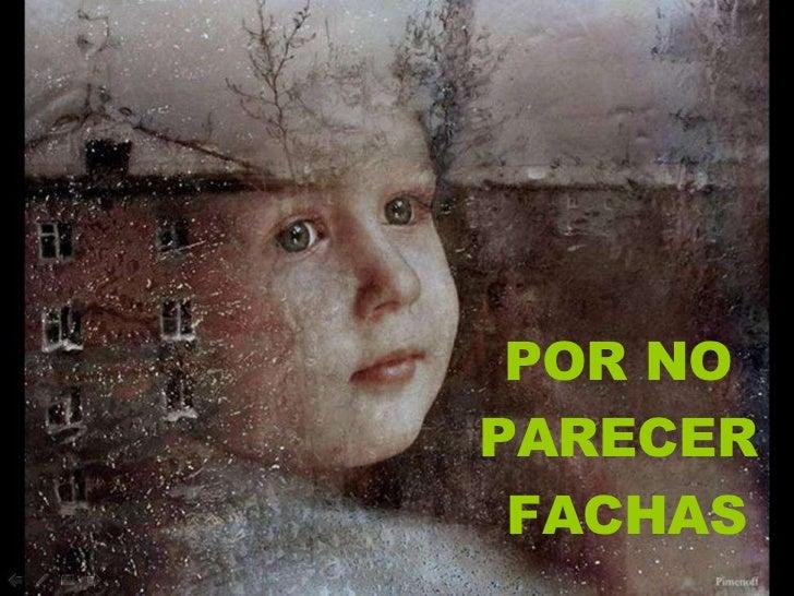 POR NO  PARECER  FACHAS