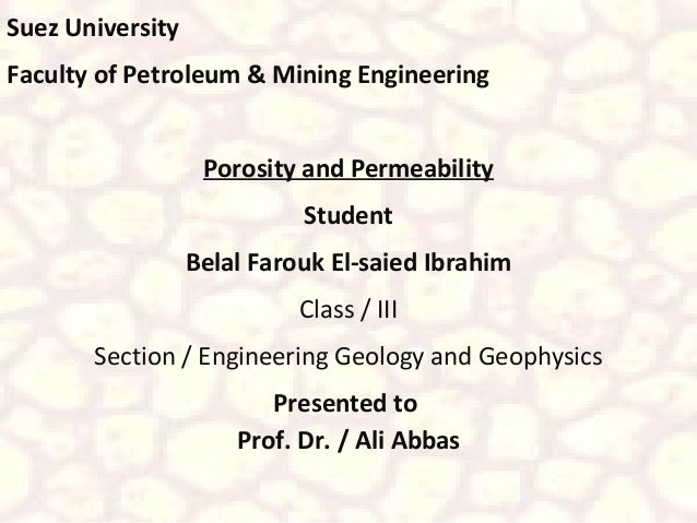 Suez University Faculty of Petroleum & Mining Engineering Porosity and Permeability Student Belal Farouk El-saied Ibrahim ...
