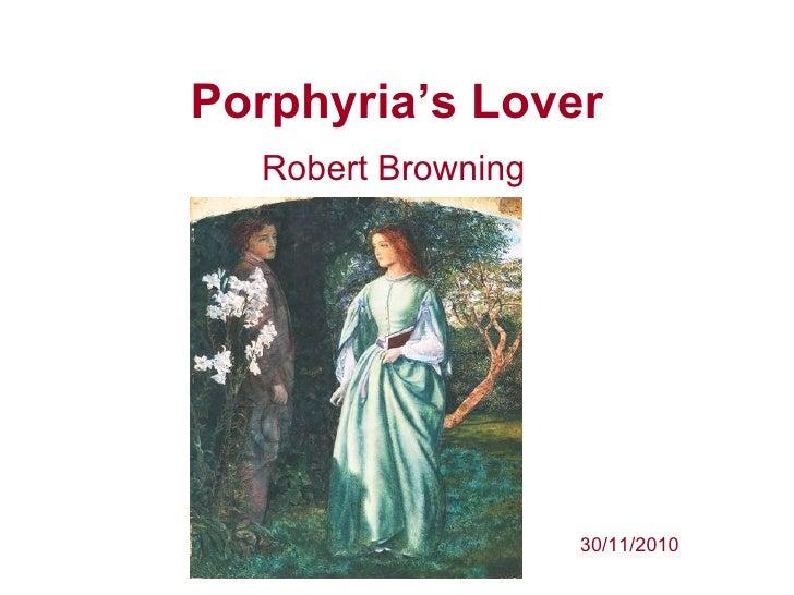 Porphyria's Lover  Robert Browning                    30/11/2010