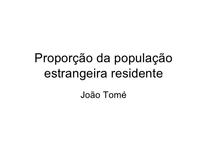Proporção da população estrangeira residente João Tomé