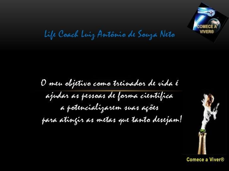 Life Coach Luiz Antônio de Souza NetoO meu objetivo como treinador de vida é ajudar as pessoas de forma científica     a p...