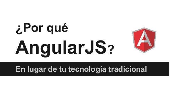 ¿Por qué AngularJS? En lugar de tu tecnología tradicional