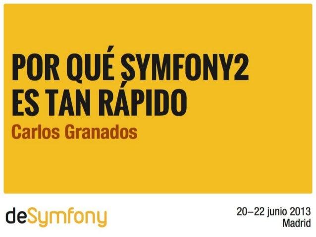Por qué Symfony2 es tan rápidoCarlos GranadosCarlos Granados