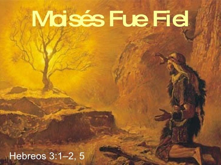 Moisés Fue Fiel Hebreos 3:1–2, 5