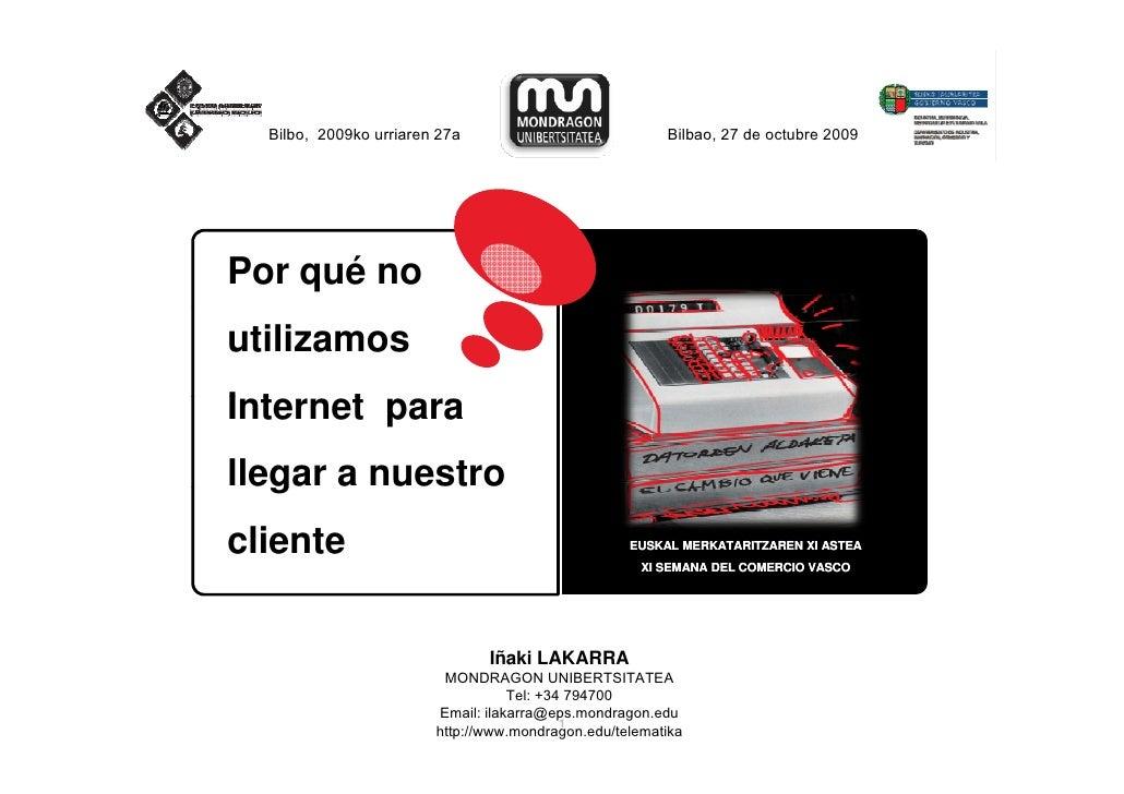 Bilbo, 2009ko urriaren 27a                            Bilbao, 27 de octubre 2009     Por qué no utilizamos Internet para I...
