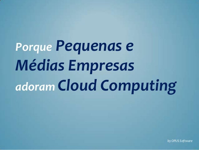 Porque Pequenas eMédias Empresasadoram Cloud Computingby OPUS Software