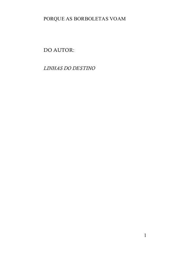 PORQUE AS BORBOLETAS VOAM 1 DO AUTOR: LINHAS DO DESTINO