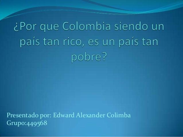 Presentado por: Edward Alexander ColimbaGrupo:449568