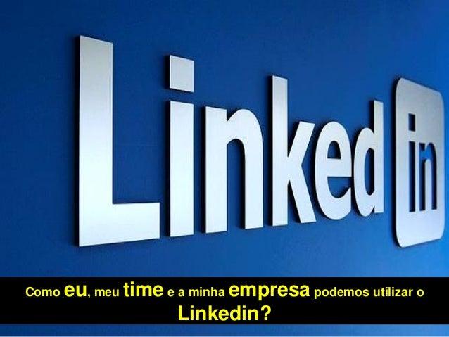  Curso Linkedin Marketing  Para gerar visibilidade e negócios em um curto espaço de tempo Como eu, meu time e a minha empr...