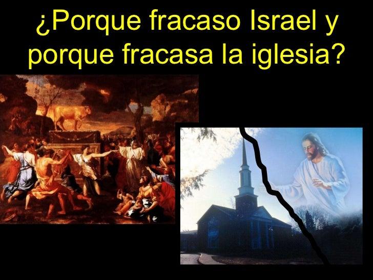 ¿Porque fracaso Israel y porque fracasa la iglesia?