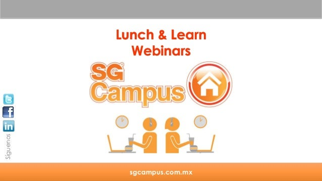 Síguenos  Lunch & Learn Webinars  sgcampus.com.mx