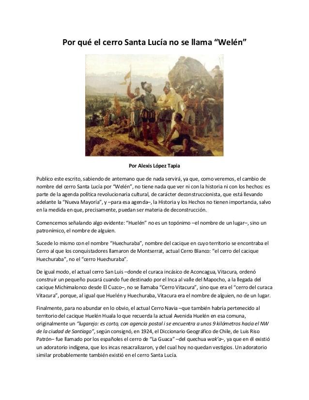 """Por qué el cerro Santa Lucía no se llama """"Welén""""  Por Alexis López Tapia  Publico este escrito, sabiendo de antemano que d..."""