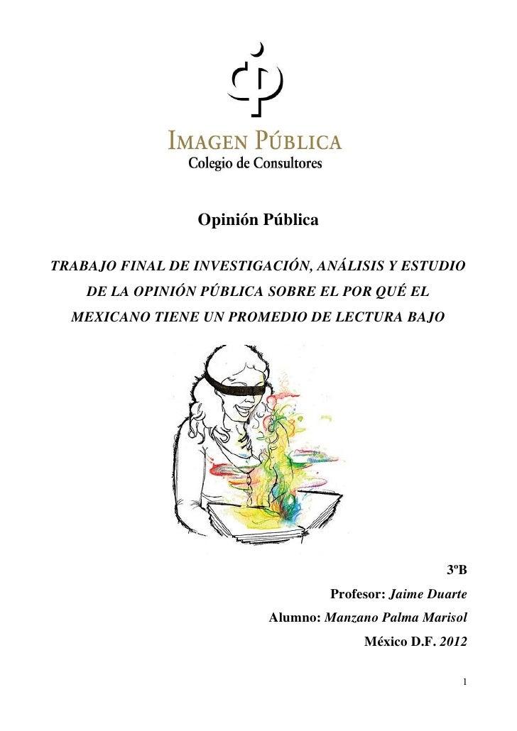 Opinión PúblicaTRABAJO FINAL DE INVESTIGACIÓN, ANÁLISIS Y ESTUDIO    DE LA OPINIÓN PÚBLICA SOBRE EL POR QUÉ EL  MEXICANO T...