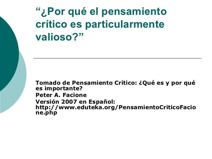 """"""" ¿Por qué el pensamiento crítico es particularmente valioso?"""" Tomado de Pensamiento Crítico: ¿Qué es y por qué es importa..."""