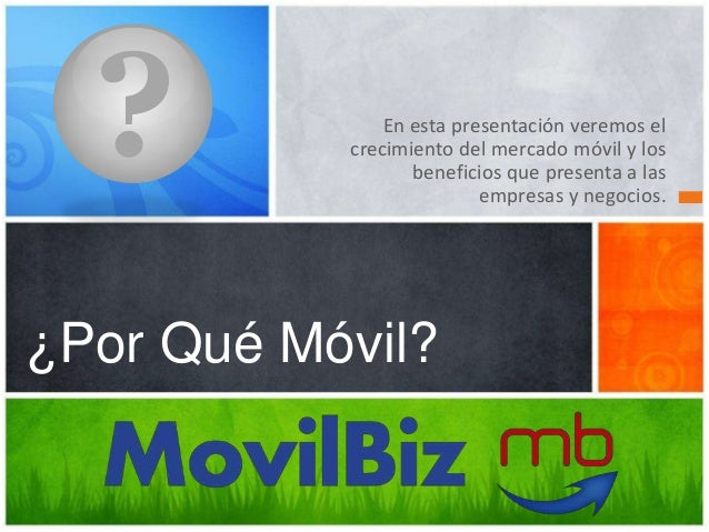En esta presentación veremos el crecimiento del mercado móvil y los beneficios que presenta a las empresas y negocios. ¿Po...