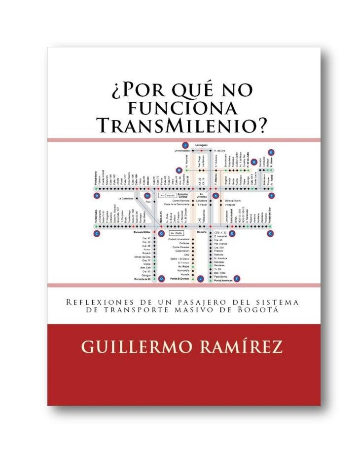¿Por qué no funciona   TransMilenio?            Guillermo Ramírez                     19 de abril de 2012                 ...