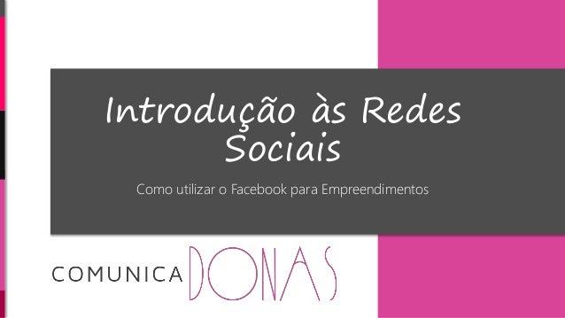 Introdução às Redes Sociais Como utilizar o Facebook para Empreendimentos