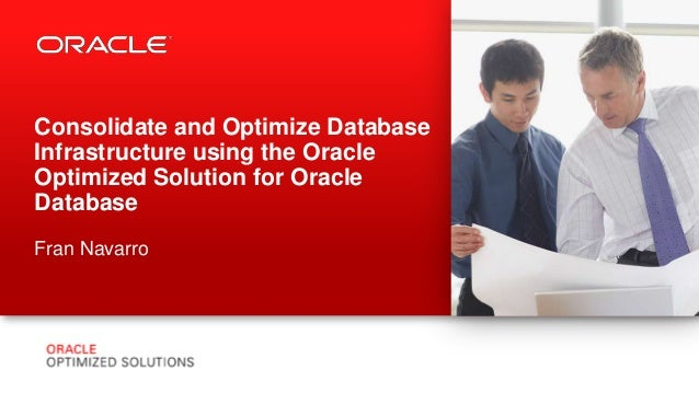 Copyright © 2013, Oracle and/or its affiliates. All rights reserved.1Consolidate and Optimize DatabaseInfrastructure using...