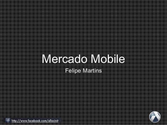 Mercado Mobile Felipe Martins