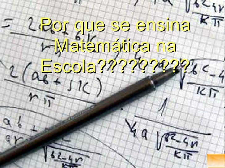 Por que se ensina Matemática na Escola?????????