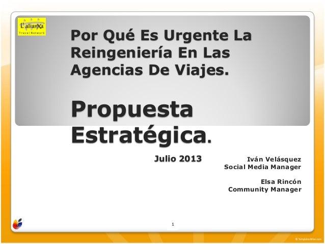 Por Qué Es Urgente La Reingeniería En Las Agencias De Viajes. Propuesta Estratégica. Julio 2013 Iván Velásquez Social Medi...