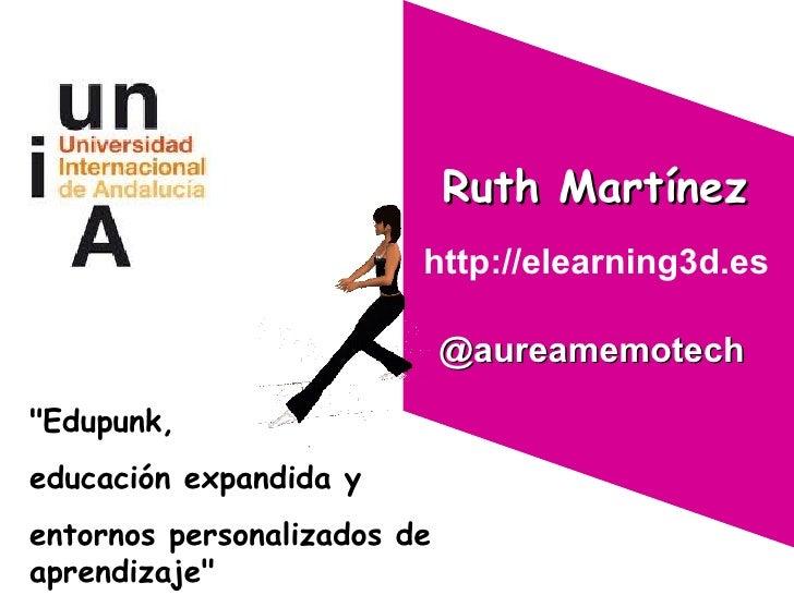 """Ruth Martínez http://elearning3d.es  """"Edupunk,  educación expandida y  entornos personalizados de aprendizaje"""" @..."""