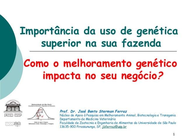 Importância da uso de genética superior na sua fazenda Como o melhoramento genético impacta no seu negócio? 1 Prof. Dr. Jo...