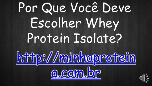 Por Que Você Deve Escolher Whey Protein Isolate? http://minhaprotein a.com.br