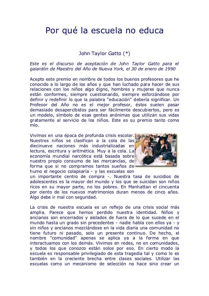 Por qué la escuela no educa                       John Taylor Gatto (*)Este es el discurso de aceptación de John Taylor Ga...