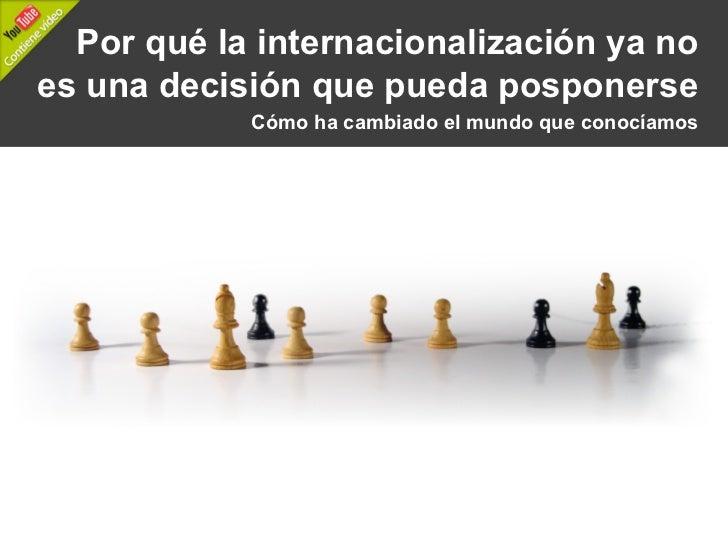 Por qué la internacionalización ya noes una decisión que pueda posponerse            Cómo ha cambiado el mundo que conocía...