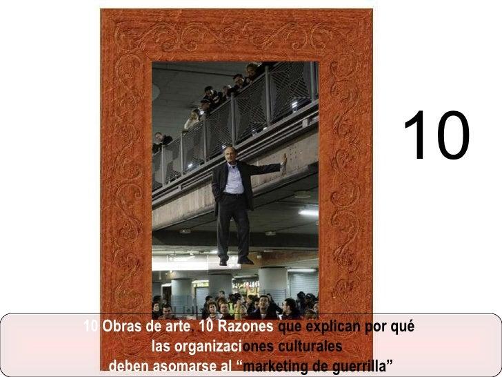 """10 Obras de arte .  10 Razones  que explican por qué  las organizaci ones culturales  deben asomarse al """" marketing de gue..."""