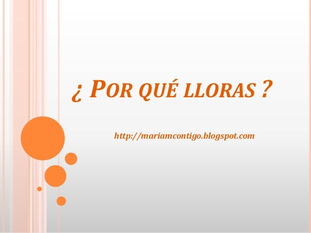 ¿ POR QUÉ LLORAS ?http://mariamcontigo.blogspot.com