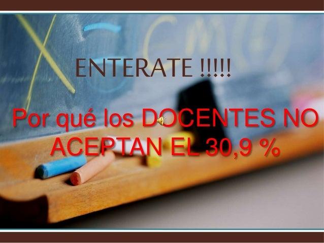 Por qué los DOCENTES NO ACEPTAN EL 30,9 % ENTERATE !!!!!