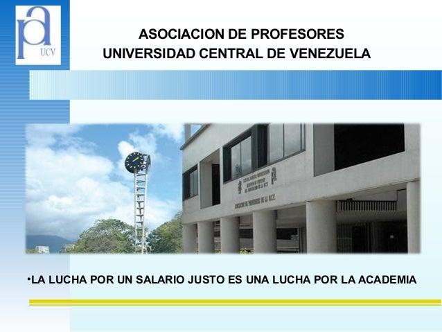 ASOCIACION DE PROFESORESUNIVERSIDAD CENTRAL DE VENEZUELA•LA LUCHA POR UN SALARIO JUSTO ES UNA LUCHA POR LA ACADEMIA