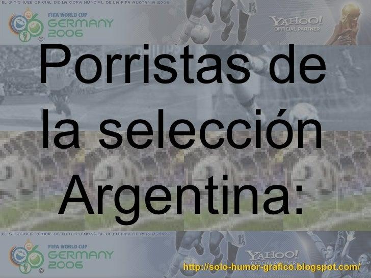Porristas de la selección  Argentina:       http://solo-humor-grafico.blogspot.com/