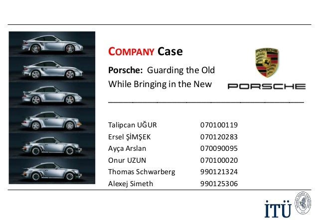 COMPANY Case Porsche: Guarding the Old While Bringing in the New ________________________________________ Talipcan UĞUR Er...