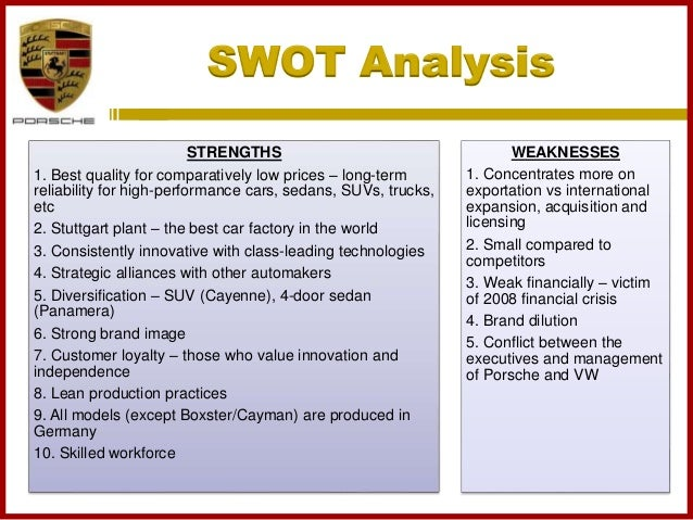 porsche swot analysis Porsche automobile holding se as a brand is analysed in terms of its swot  analysis, stp(segmentation,targeting and positoning), usp, tagline and  competitors.