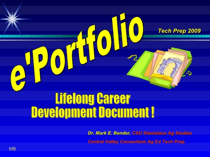 e'Portfolio Lifelong Career  Development Document ! Dr. Mark E. Bender,  CSU Stanislaus Ag Studies Central Valley Consorti...