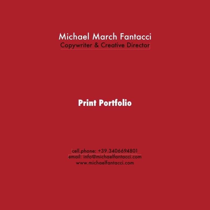 Michael March Fantacci Copywriter & Creative Director           Print Portfolio        cell.phone: +39.3406694801   email:...