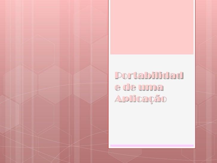 Portabilidade de uma Aplicação<br />