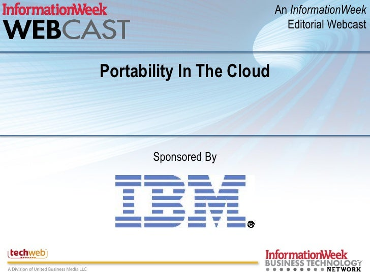 An InformationWeek                              Editorial Webcast   Portability In The Cloud           Sponsored By