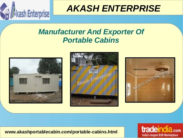 AKASH ENTERPRISE www.akashportablecabin.com/portable-cabins.html Manufacturer And Exporter Of Portable Cabins