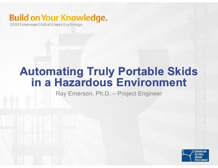 Automating Truly Portable Skids  in a Hazardous Environment       Ray Emerson, Ph.D. – Project Engineer