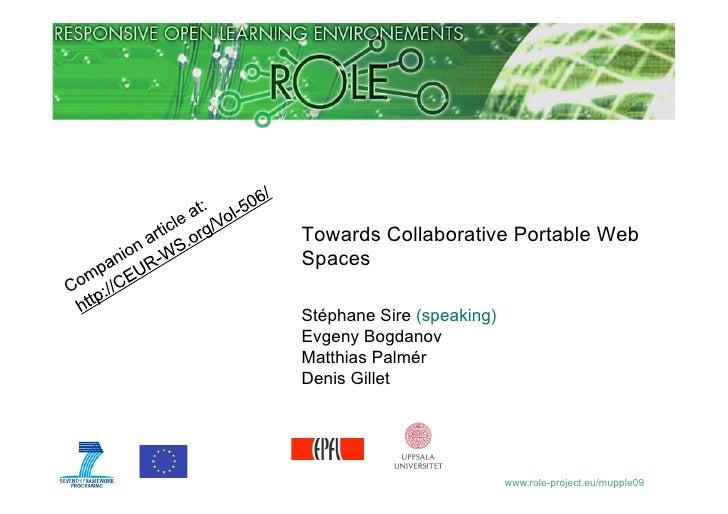 Towards Collaborative Portable Web Spaces  Stéphane Sire (speaking) Evgeny Bogdanov Matthias Palmér Denis Gillet          ...
