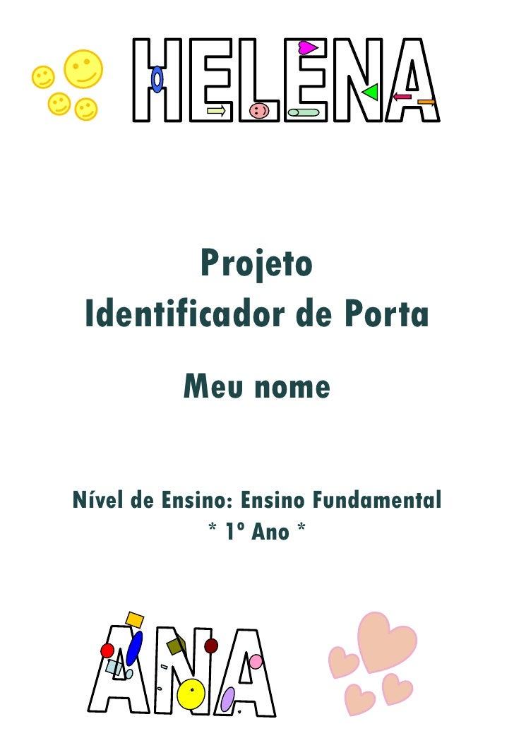 Projeto  Identificador de Porta           Meu nome  Nível de Ensino: Ensino Fundamental              * 1º Ano *