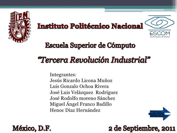 """Instituto Politécnico Nacional<br />Escuela Superior de Cómputo <br />""""Tercera Revolución Industrial""""<br />Integrantes:<br..."""