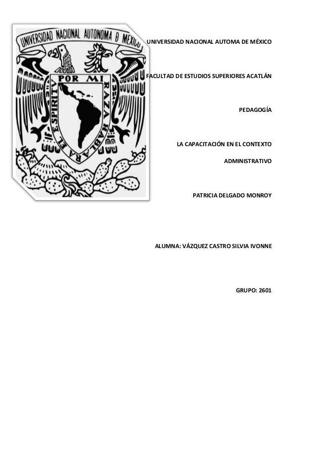UNIVERSIDAD NACIONAL AUTOMA DE MÉXICOFACULTAD DE ESTUDIOS SUPERIORES ACATLÁNPEDAGOGÍALA CAPACITACIÓN EN EL CONTEXTOADMINIS...