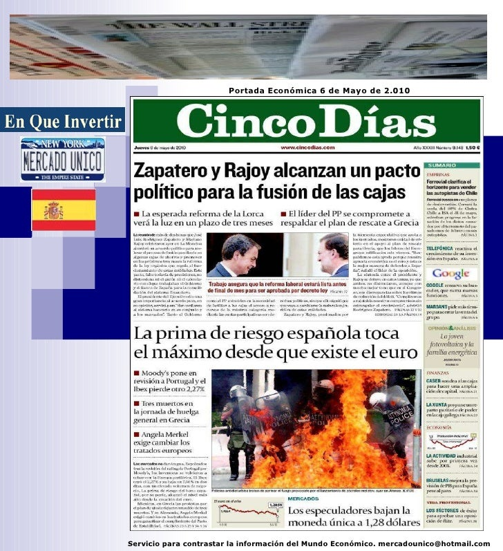 Portada Económica 6 de Mayo de 2.010 Servicio para contrastar la información del Mundo Económico. mercadounico@hotmail.com